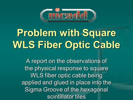 Problem with Square WLS Fiber Optic Cable A report on the observations of the physical response to square WLS fiber optic cable being applied and glued.