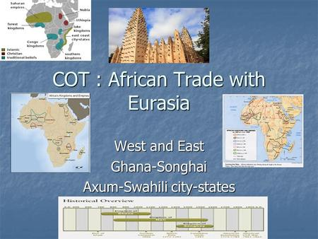 COT : African Trade with Eurasia West and East Ghana-Songhai Axum-Swahili city-states.