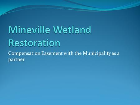 Compensation Easement with the Municipality as a partner.