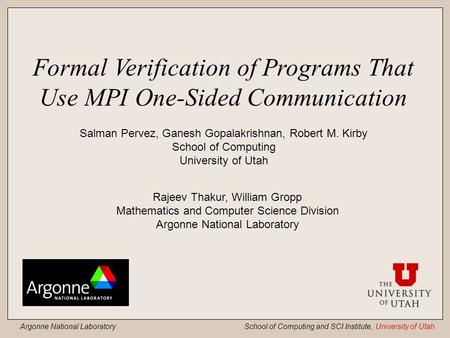 Argonne National Laboratory School of Computing and SCI Institute, University of Utah Formal Verification of Programs That Use MPI One-Sided Communication.