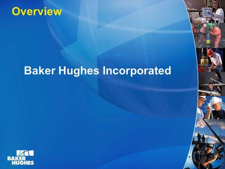 Baker Hughes Incorporated Overview. Baker Hughes Global Scope Operate in 90+ countries Facilities in 72 countries Approximately 37,000 employees FY2006.