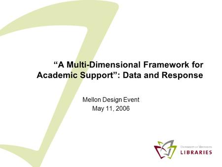 """A Multi-Dimensional Framework for Academic Support"": Data and Response Mellon Design Event May 11, 2006."