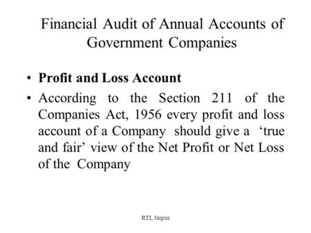 RTI, Jaipur Financial Audit of Annual Accounts of Government Companies Profit and Loss Account According to the Section 211 of the Companies Act, 1956.