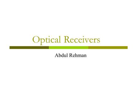 Optical Receivers Abdul Rehman. Receiver Components Most lightwave systems employ the digital format. Figure below shows a digital optical receiver Its.