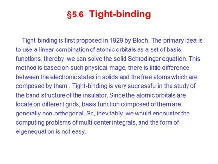 §5.6 §5.6 Tight-binding Tight-binding is first proposed in 1929 by Bloch. The primary idea is to use a linear combination of atomic orbitals as a set of.