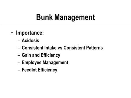 Bunk Management Importance: – Acidosis – Consistent Intake vs Consistent Patterns – Gain and Efficiency – Employee Management – Feedlot Efficiency.