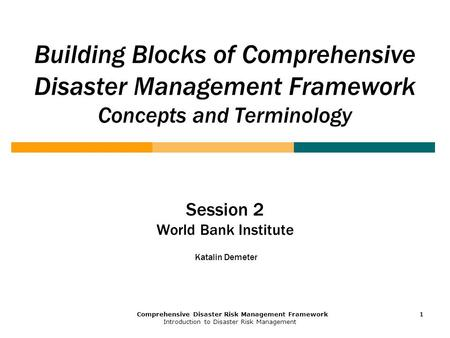 Comprehensive Disaster Risk Management Framework Introduction to Disaster Risk Management 1 111 Building Blocks of Comprehensive Disaster Management Framework.