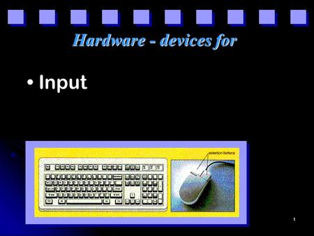 1 Hardware - devices for Input. 2 Hardware - devices for Input Processing.