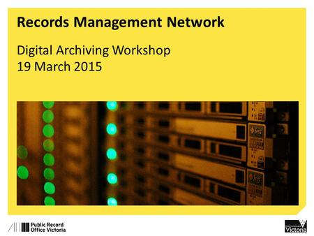 Records Management Network Digital Archiving Workshop 19 March 2015.