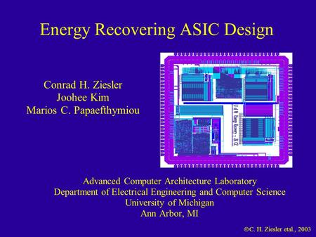  C. H. Ziesler etal., 2003 Energy Recovering ASIC Design Advanced Computer Architecture Laboratory Department of Electrical Engineering and Computer Science.