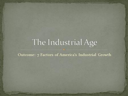 Outcome: 7 Factors of America's Industrial Growth