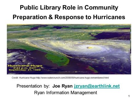 1 Public Library Role in Community Preparation & Response to Hurricanes Presentation by: Joe Ryan Ryan Information.
