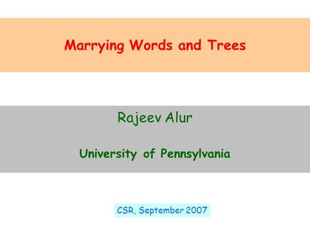 Marrying Words and Trees Rajeev Alur University of Pennsylvania CSR, September 2007.