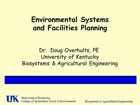 University of Kentucky College of Agriculture, Food, & Environment Biosystems & Agricultural Engineering Environmental Systems and Facilities Planning.