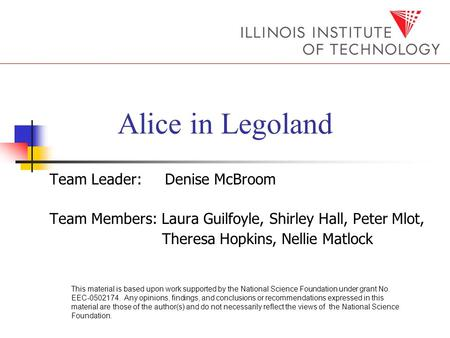 Alice in Legoland Team Leader: Denise McBroom Team Members: Laura Guilfoyle, Shirley Hall, Peter Mlot, Theresa Hopkins, Nellie Matlock This material is.