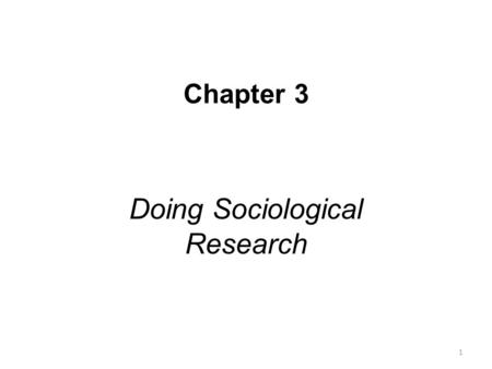 Chapter 3 Doing Sociological Research 1. Sociology & the Scientific Method The research process: 1.Developing a research question 2.Creating a research.