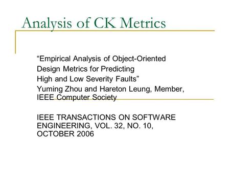 "Analysis of CK Metrics ""Empirical Analysis of Object-Oriented Design Metrics for Predicting High and Low Severity Faults"" Yuming Zhou and Hareton Leung,"