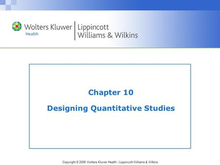 Copyright © 2008 Wolters Kluwer Health | Lippincott Williams & Wilkins Chapter 10 Designing Quantitative Studies.