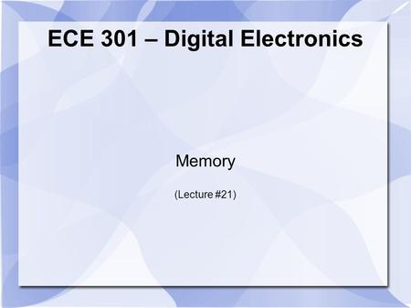ECE 301 – Digital Electronics Memory (Lecture #21)