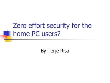 Zero effort security for the home PC users? By Terje Risa.