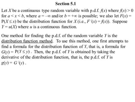Section 5.1 Let X be a continuous type random variable with p.d.f. f(x) where f(x) > 0 for a < x < b, where a = – and/or b = + is possible; we also let.