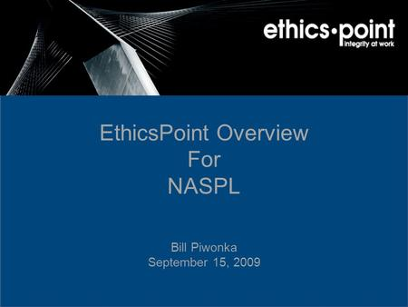 EthicsPoint Overview For NASPL Bill Piwonka September 15, 2009.
