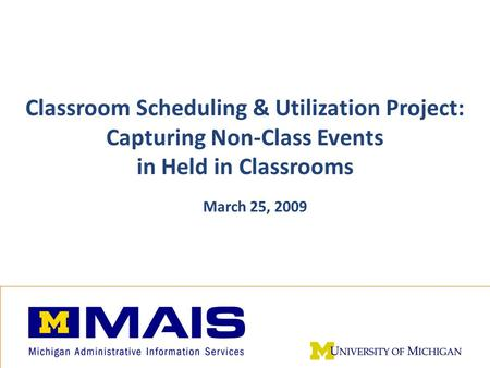 Non-Class Events in Classroom Project 1 Classroom Scheduling & Utilization Project: Capturing Non-Class Events in Held in Classrooms March 25, 2009.