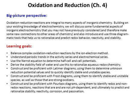 Big-picture perspective: Oxidation-reduction reactions are integral to many aspects of inorganic chemistry. Building on your existing knowledge of electrochemistry,