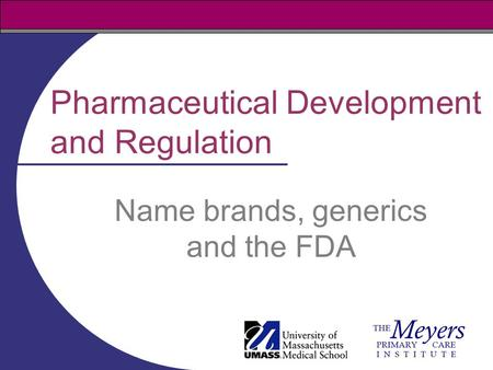 Pharmaceutical Development and Regulation Name brands, generics and the FDA.