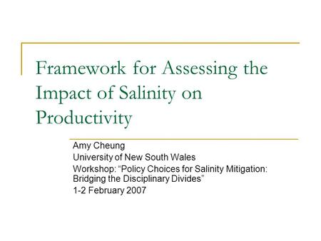 "Framework for Assessing the Impact of Salinity on Productivity Amy Cheung University of New South Wales Workshop: ""Policy Choices for Salinity Mitigation:"
