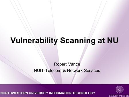 Vulnerability Scanning at NU Robert Vance NUIT-Telecom & Network Services.