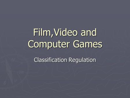 Film,Video and Computer Games Classification Regulation.