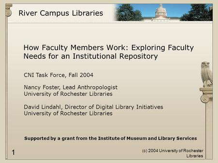River Campus Libraries (c) 2004 University of Rochester Libraries 1 CNI Task Force, Fall 2004 Nancy Foster, Lead Anthropologist University of Rochester.