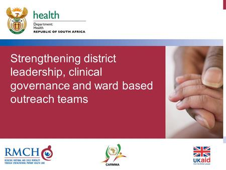 Output 1: Districts are able to oversee improvement in reproductive, maternal and child health services. Output 2b: Strengthened delivery of Ward Based.