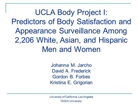 UCLA Body Project I: Predictors of Body Satisfaction and Appearance Surveillance Among 2,206 White, Asian, and Hispanic Men and Women Johanna M. Jarcho.