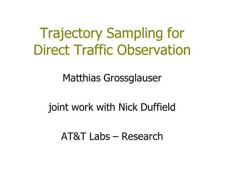 Trajectory Sampling for Direct Traffic Observation Matthias Grossglauser joint work with Nick Duffield AT&T Labs – Research.