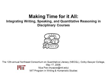 Making Time for it All: Integrating Writing, Speaking, and Quantitative Reasoning in Disciplinary Courses The 12th annual Northeast Consortium on Quantitative.