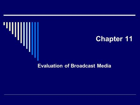 Chapter 11 Evaluation of Broadcast Media.  Movies as media   m/AdFilms_Advertisi ng_Demo.htm  m/AdFilms_Advertisi.