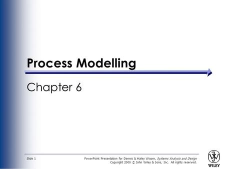 PowerPoint Presentation for Dennis & Haley Wixom, Systems Analysis and Design Copyright 2000 © John Wiley & Sons, Inc. All rights reserved. Slide 1 Process.