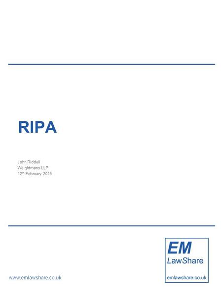 Www.emlawshare.co.uk RIPA John Riddell Weightmans LLP 12 th February 2015.