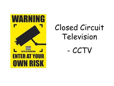 "Closed Circuit Television - CCTV. In your jotter put the heading ""CCTV"". Write down the full name of CCTV CCTV = Closed Circuit Television. Write this."