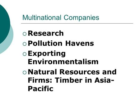 Multinational Companies  Research  Pollution Havens  Exporting Environmentalism  Natural Resources and Firms: Timber in Asia- Pacific.