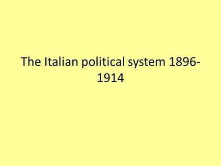 The Italian political system 1896- 1914. The Italian political system in 1896 Following unification liberal Italy was a constitutional monarchy. The Italian.