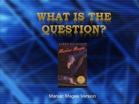 Maniac Magee Version ® A Classroom Game Based on the TV Game show Here are the categories: