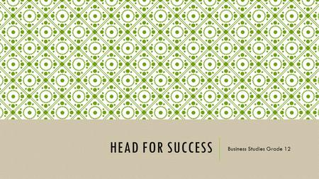 HEAD FOR SUCCESS Business Studies Grade 12. TERM 1 Topic 1: Impact of recent legislation on business – response to demands for redress and equity.