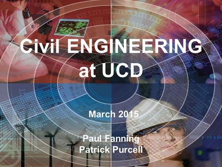 Civil ENGINEERING at UCD March 2015 Paul Fanning Patrick Purcell.