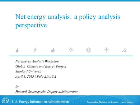 Www.eia.gov U.S. Energy Information Administration Independent Statistics & Analysis Net energy analysis: a policy analysis perspective Net Energy Analysis.