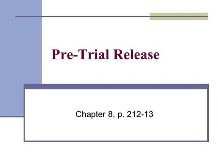 Pre-Trial Release Chapter 8, p. 212-13. Less serious offences Accused may have to: sign a promise to appear – must show up on assigned date sign a recognizance.
