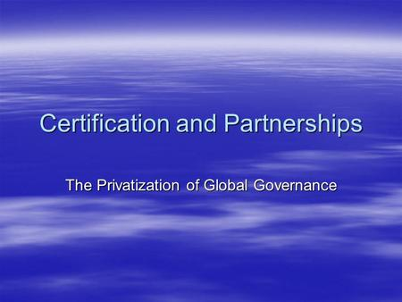 Certification and Partnerships The Privatization of Global Governance.