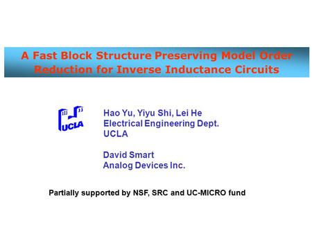 A Fast Block Structure Preserving Model Order Reduction for Inverse Inductance Circuits Hao Yu, Yiyu Shi, Lei He Electrical Engineering Dept. UCLA David.